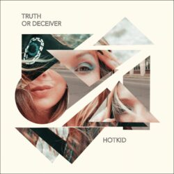 HotKid – Truth or Deceiver
